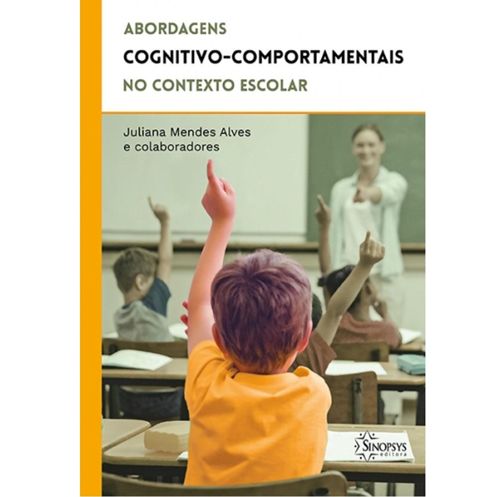 Abordagens Cognitivo-comportamentais No Contexto Escolar - Sinopsys - Livro