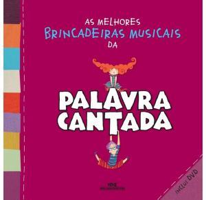 As Melhores Brincadeiras Musicais da Palavra Cantada (Inclui DVD) - Livro