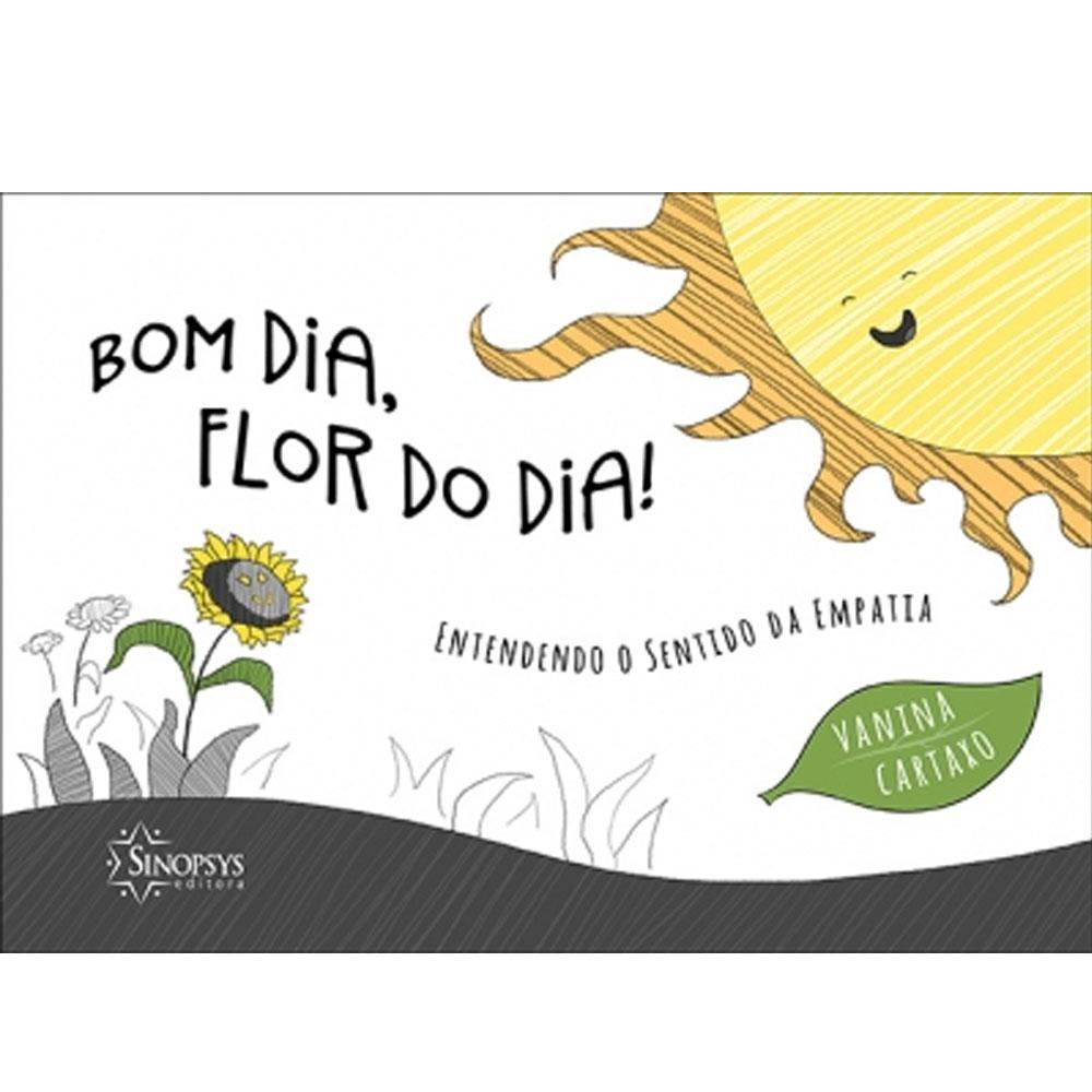 Bom Dia, Flor do Dia! Entendendo o Sentido da Empatia - Sinopsys - Livro