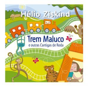 CD - Trem Maluco E Outras Cantigas De Roda (Hélio Ziskind)
