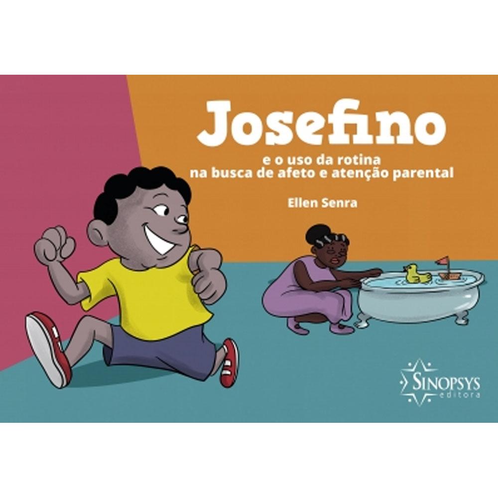 Josefino E O Uso Da Rotina Na Busca De Afeto E Atenção Parental - Sinopsys - Livro