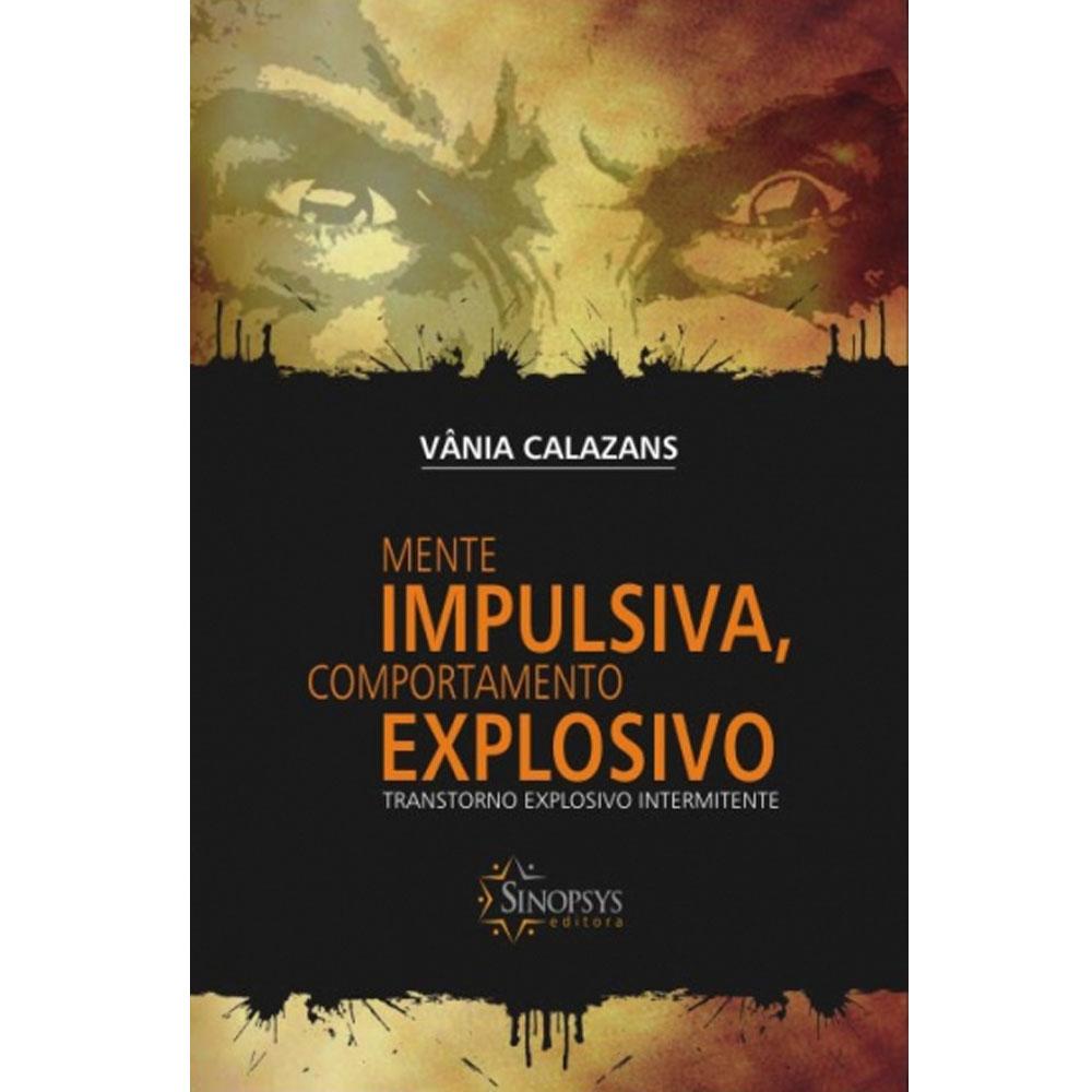 Mente Impulsiva, Comportamento Explosivo: Transtorno Explosivo Intermitente - Sinopsys - Livro