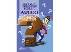 O Que Você Precisa Saber Sobre O Pânico E Tem Medo De Perguntar - Sinopsys - Livro