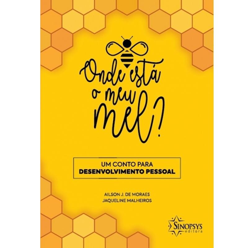 Onde Está O Meu Mel? Um Conto Para Desenvolvimento Pessoal - Sinopsys - Livro