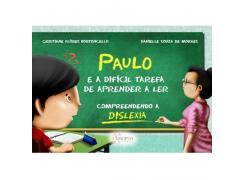Paulo E A Difícil Tarefa De Aprender A Ler: Compreendendo A Dislexia - Sinopsys - Livro
