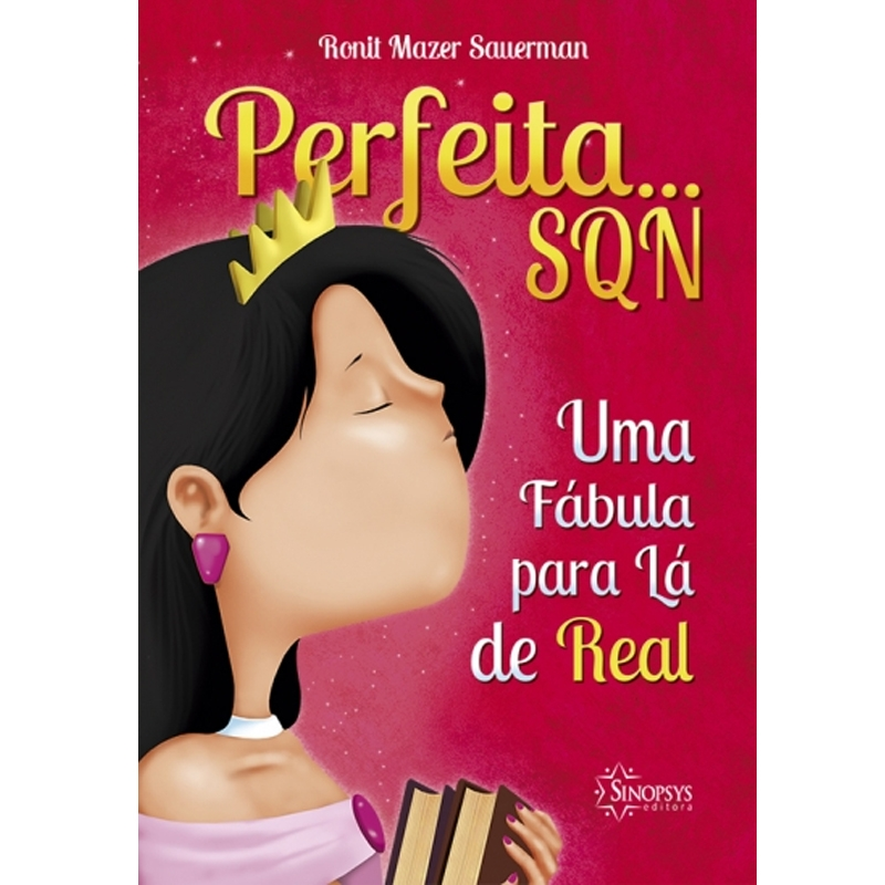 Perfeita... Sqn: Uma Fábula Pra Lá De Real - Sinopsys - Livro
