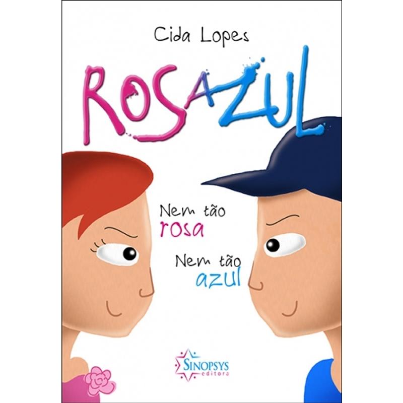 Rosazul: Nem Tão Rosa, Nem Tão Azul - Sinopsys - Livro