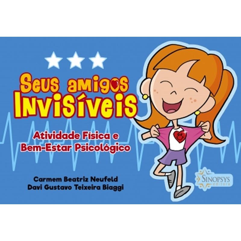 Seus Amigos Invisíveis: Atividade Física E Bem-Estar Psicológico - Sinopsys - Livro