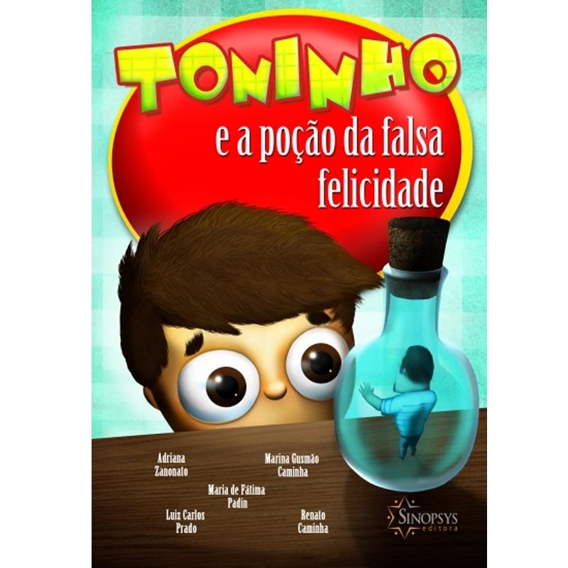 Toninho E A Poção Da Falsa Felicidade - Sinopsys - Livro