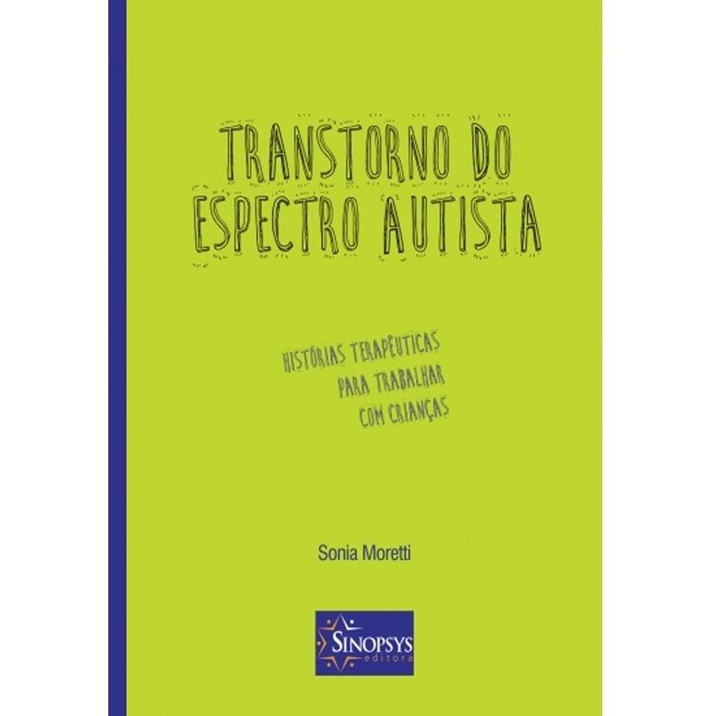 Transtorno Do Espectro Autista: Histórias Terapêuticas Para Trabalhar Com Crianças - Sinopsys - Livro
