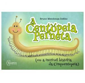 A Centopeia Perneta (Ou A Incrível História Da Cinquentopeia) - Sinopsys - Livro