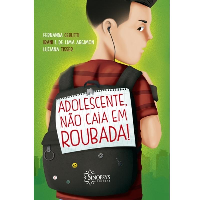 Adolescente, Não Caia Em Roubada! - Sinopsys - Livro