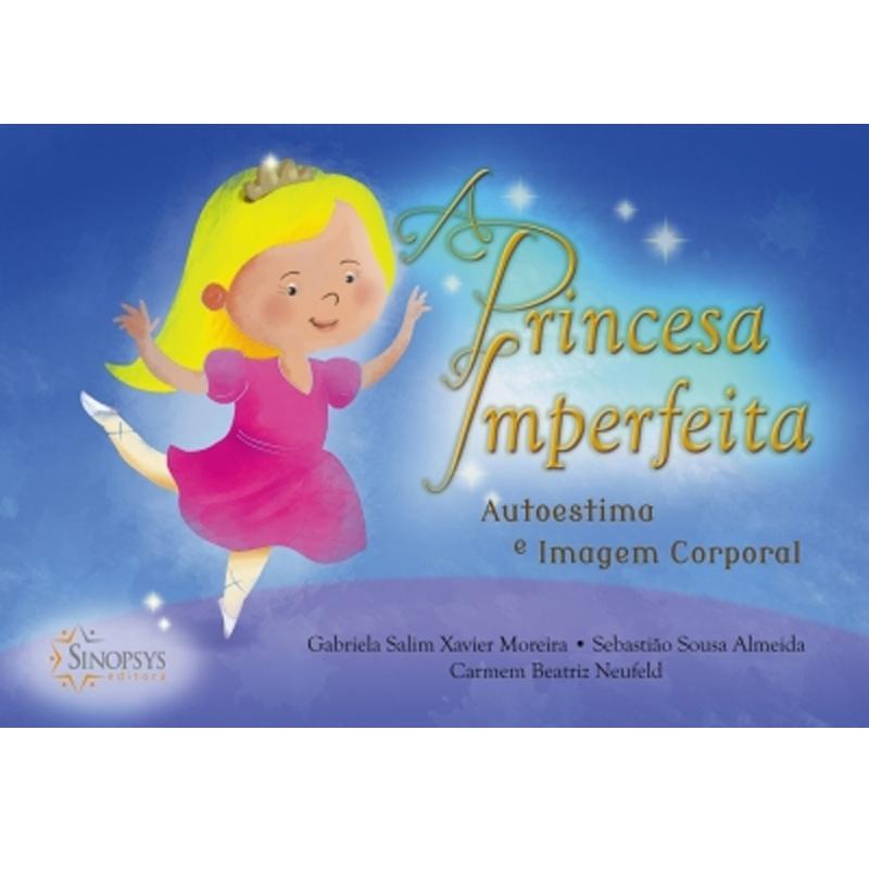 A Princesa Imperfeita: Autoestima E Imagem Corporal - Sinopsys - Livro