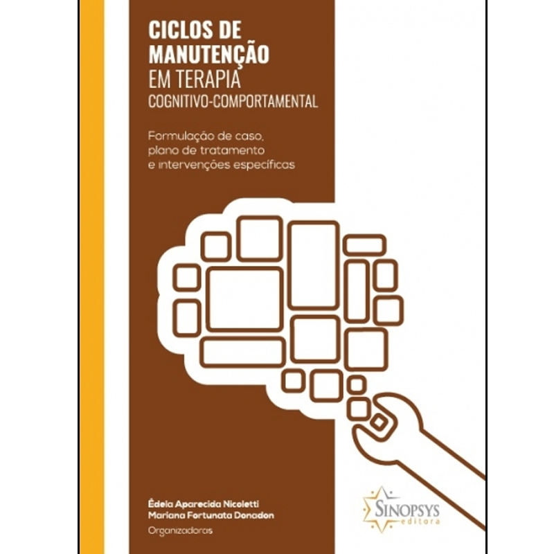 Ciclos De Manutenção Em Terapia Cognitivo-Comportamental: Formulação De Caso, Plano De Tratamento E Intervenções Específicas - Sinopsys - Livro