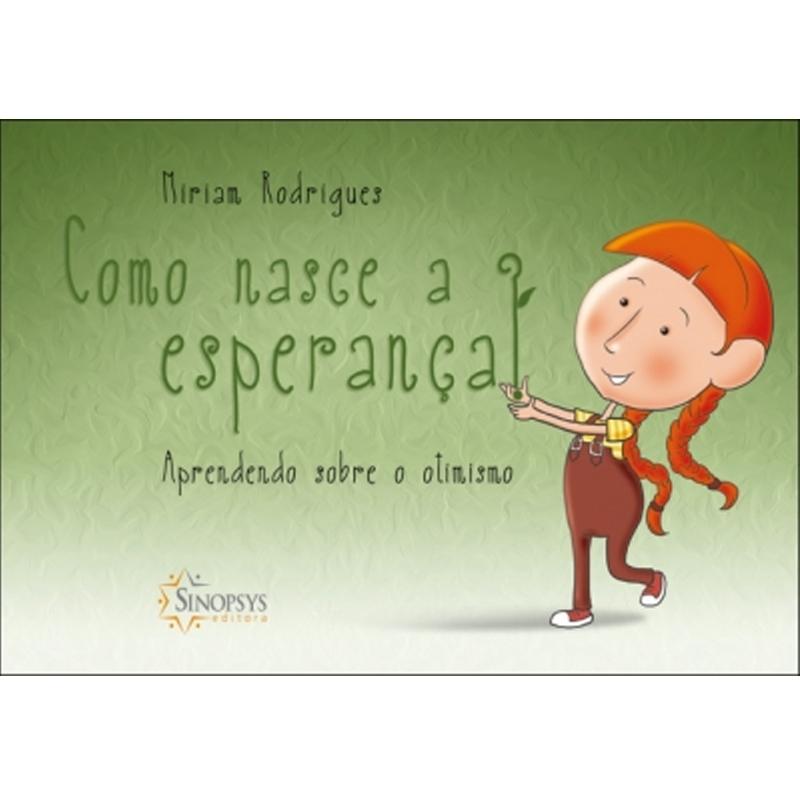 Como Nasce A Esperança: Aprendendo Sobre O Otimismo - Sinopsys - Livro