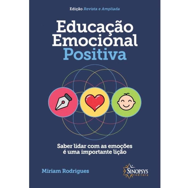 Educação Emocional Positiva: Saber Lidar Com As Emoções É Uma Importante Lição - Sinopsys - Livro