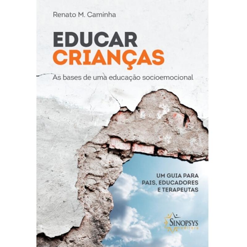 Educar Crianças As Bases De Uma Educação Socioemocional: Um Guia Para Pais, Educadores E Terapeutas - Sinopsys - Livro