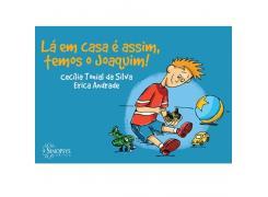 Lá Em Casa É Assim, Temos O Joaquim! - Sinopsys - Livro