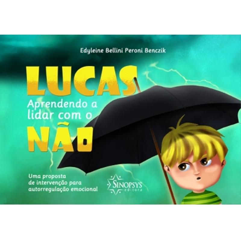 Lucas, Aprendendo A Lidar Com O Não: Uma Proposta De Intervenção Para Autorregulação Emocional - Sinopsys - Livro